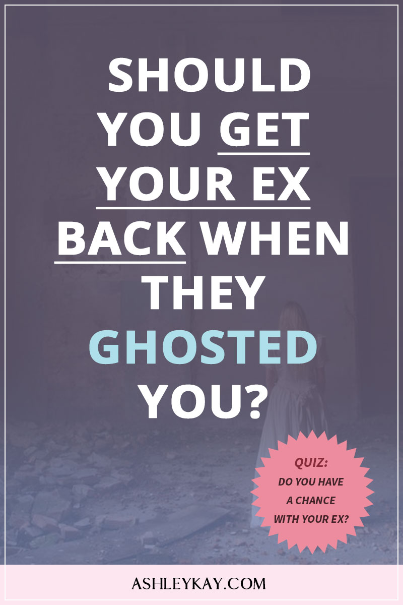 Should You Get Your Ex Back When They Ghosted You? - Ashley Kay
