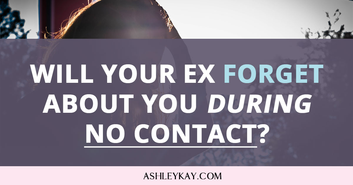 Will Your Ex Forget About You During No Contact? - Ashley Kay
